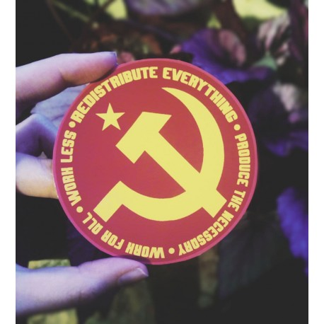 Communist hammer and sickle sticker Work less redistribute everything work for all produce the necessary